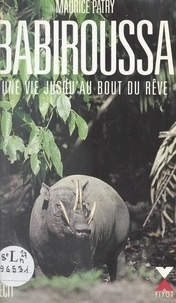 Maurice Patry et Anne Gallimard - Babiroussa - Une vie jusqu'au bout du rêve.