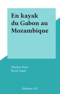 Maurice Patry et Raoul Auger - En kayak du Gabon au Mozambique.