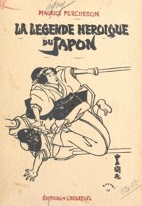 Maurice Percheron - La légende héroïque du Japon.