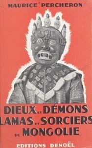 Maurice Percheron et Paul Claudel - Le tryptique mongol (1) - Dieux et démons, lamas et sorciers de Mongolie.