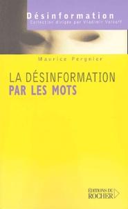Maurice Pergnier - La désinformation par les mots - Les mots de la guerre, la guerre des mots.