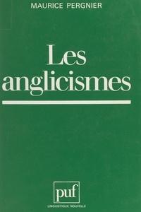 Maurice Pergnier et Guy Serbat - Les anglicismes - Danger ou enrichissement pour la langue française ?.