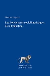 Maurice Pergnier - Les fondements socio-linguistiques de la traduction.