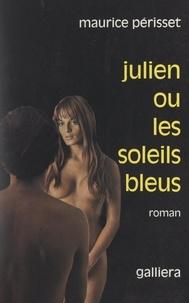 Maurice Périsset - Julien - Ou Les soleils bleus.