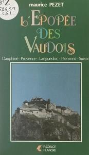 Maurice Pezet - L'épopée des Vaudois - Dauphiné, Provence, Languedoc, Piémont, Suisse.