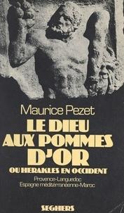 Maurice Pezet - Le dieu aux pommes d'or ou Héraklès en Occident - Provence, Languedoc, Espagne méditerranéenne, Maroc.