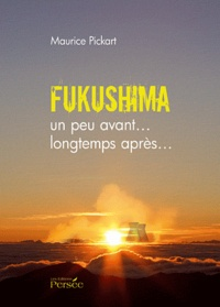 Maurice Pickart - Fukushima un peu avant... longtemps après....