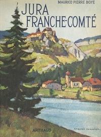 Maurice-pierre Boyé et  Collectif - Jura, Franche-Comté - Ouvrage orné de 160 héliogravures.