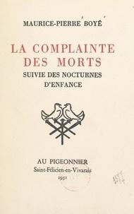 Maurice-pierre Boyé - La complainte des morts - Suivie des Nocturnes d'enfance.