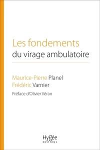 Maurice-Pierre Planel et Frédéric Varnier - Les fondements du virage ambulatoire - Pour une réforme de notre système de santé.