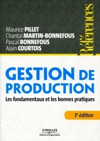 Maurice Pillet et Chantal Martin-Bonnefous - Gestion de production - Les fondamentaux et les bonnes pratiques.