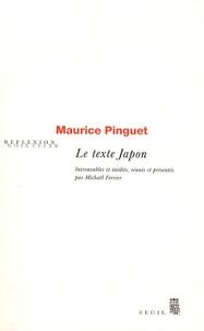 Maurice Pinguet - Le texte Japon - Introuvables et inédits, réunis et présentés par Michaël Ferrier.