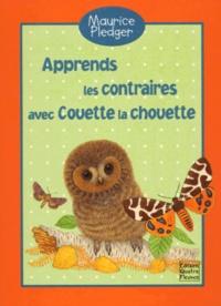 Maurice Pledger et Jacques Pinson - Apprends les contraires avec Couette la chouette.