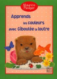 Maurice Pledger et Jacques Pinson - Apprends les couleurs avec Giboulée la loutre.