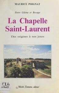 Maurice Poignat et Jean-Louis Potiron - La Chapelle-Saint-Laurent, entre Gâtine et Bocage - Des origines à nos jours.