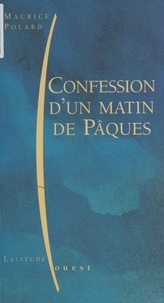 Maurice Polard - Confession d'un matin de Pâques.