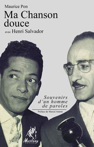 Maurice Pon - Ma chanson douce avec Henri Salvador - Souvenirs d'un homme de paroles.