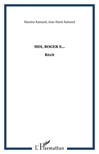 Maurice Rainaud - Moi, Roger S....