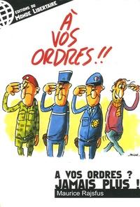 Maurice Rajsfus - A vos ordres ? Jamais plus !.