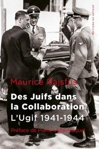 Maurice Rajsfus - Des juifs dans la collaboration - L'Ugif 1941-1944.