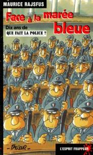 Maurice Rajsfus - Face à la marée bleue - Dix ans de Que fait la police ?.