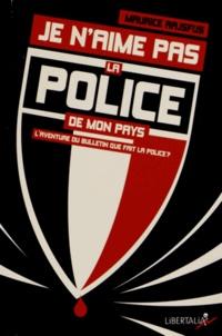 Maurice Rajsfus - Je n'aime pas la police de mon pays - L'aventure du bulletin Que fait la police ? (1994-2012).