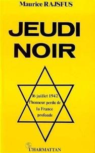 Maurice Rajsfus - Jeudi noir - 16 juillet 1942, l'honneur perdu de la France profonde.