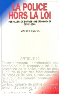 Maurice Rajsfus - La police hors la loi - Des milliers de bavures sans ordonnances depuis 1968.