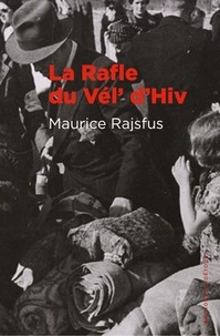 Maurice Rajsfus - La rafle du Vél' d'Hiv.
