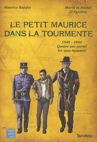 Maurice Rajsfus et Mario D'Agostini - Le petit Maurice dans la tourmente - 1940-1944 Quatre ans parmi les sous-hommes.