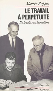 Maurice Rajsfus - Le travail à perpétuité - De la galère au journalisme.