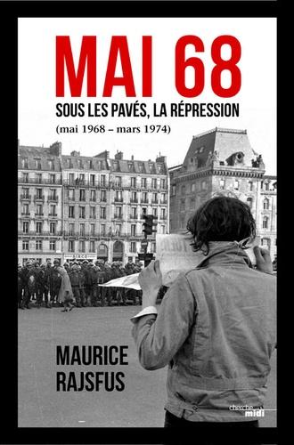 Maurice Rajsfus - Mai 68 sous les pavés, la répression - Juin 1968-mars 1974.