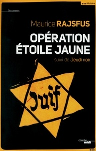 Maurice Rajsfus - Opération étoile jaune suivi de Jeudi noir.