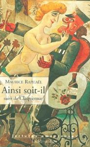 Maurice Raphaël - Ainsi soit-il suivi de Claquemur.