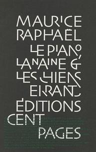 Maurice Raphaël - Le piano, la naine et les chiens errants.