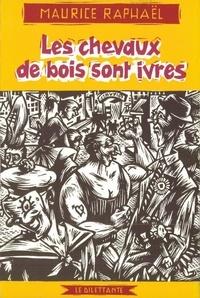 Maurice Raphaël - Les chevaux de bois sont ivres.
