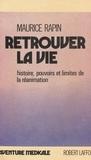 Maurice Rapin et Raymond Lepoutre - Retrouver la vie - Histoire, pouvoir et limites de la réanimation.