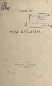 Maurice Rat - Le vrai Descartes.