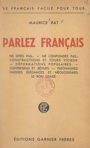 Maurice Rat - Parlez français - Ne dites pas, ne confondez pas, constructions et tours vicieux, déformations populaires, contresens et bévues, pléonasmes, fausses élégances et néologismes, le bon usage.