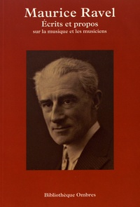 Maurice Ravel - Ecrits et propos sur la musique et les musiciens.