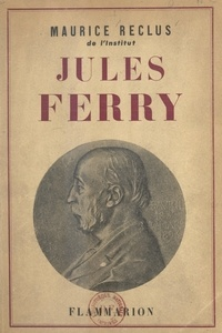 Maurice Reclus - Jules Ferry, 1832-1893.