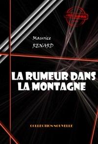 Maurice Renard - La rumeur dans la montagne - édition intégrale.