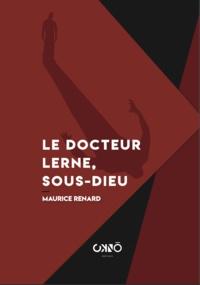 Maurice Renard - Le Docteur Lerne, sous-dieu.