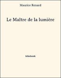 Maurice Renard - Le Maître de la lumière.