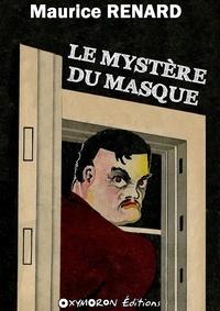 Maurice Renard - Le mystère du masque.