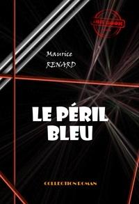 Maurice Renard - Le péril bleu - édition intégrale.