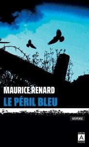 Maurice Renard - Le péril bleu.