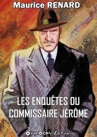 Maurice Renard - Les enquêtes du commissaire Jérôme.