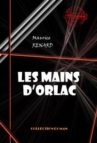 Maurice Renard - Les mains d'Orlac - édition intégrale.