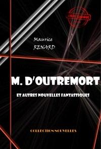 Maurice Renard - M. d'Outremort (et autres nouvelles fantastiques) - édition intégrale.